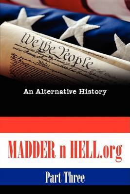 Madder N HELL.Org #3: An Alternative History