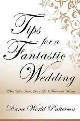Tips for a Fantastic Wedding: When You Have Just a Little Time and Money