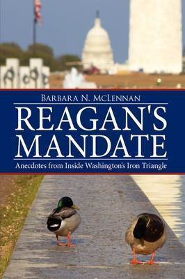 Reagan's Mandate: Anecdotes from Inside Washington's Iron Triangle