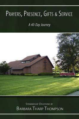 Prayers Presence, Gifts, and Service: A 40-Day Journey
