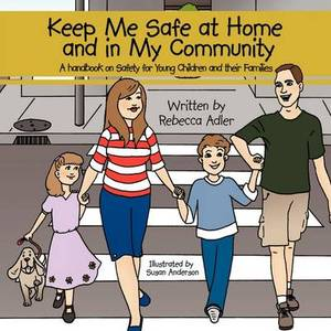 Keep Me Safe at Home and in My Community: A Handbook on Safety for Young Children and Their Families