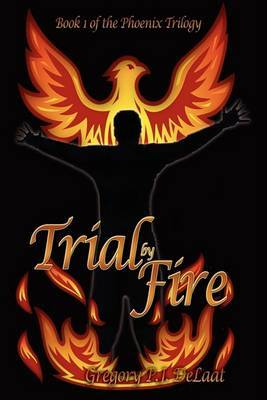 Trial By Fire: Book I of The Phoenix Trilogy