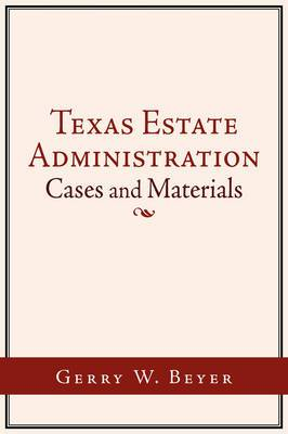 Texas Estate Administration: Cases and Materials