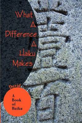 What A Difference A Haiku Makes: A Book of Haiku