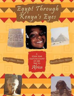 Egypt Through Kenya's Eyes: A Four Year Old's Account of Her Trip to Africa