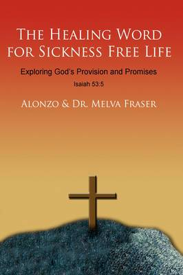 The Healing Word for Sickness Free Life: Exploring God's Provision and Promises