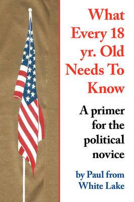What Every 18 Yr. Old Needs To Know: A Primer for the Political Novice