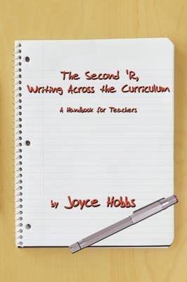 The Second 'R, Writing Across the Curriculum: A Handbook for Teachers