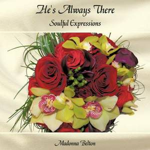 He's Always There: Soulful Expressions