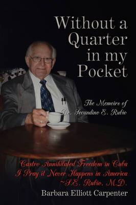 Without a Quarter in My Pocket: The Memoirs of Dr. Secundino E. Rubio