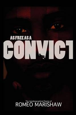As Free as a Convict: A Convict's Story as Told by a Convict