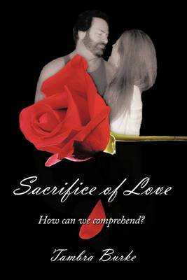 Sacrifice of Love: How Can We Comprehend?