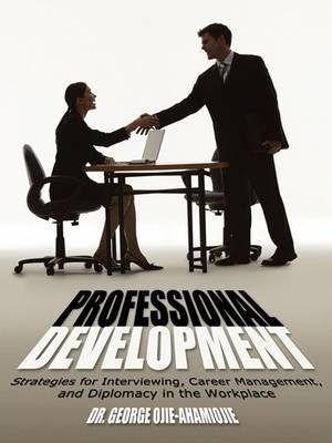 Professional Development: Strategies for Interviewing, Career Management, and Diplomacy in the Workplace