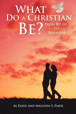 What Do A Christian Be?: From Belief to Behavior
