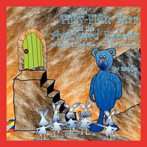 The Fifty-Fifth Bear and the Awkward Rabbits: An Amazing Thick Blue Wood Bear Adventure