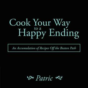 Cook Your Way to a Happy Ending: An Accumulation of Recipes Off the Beaten Path