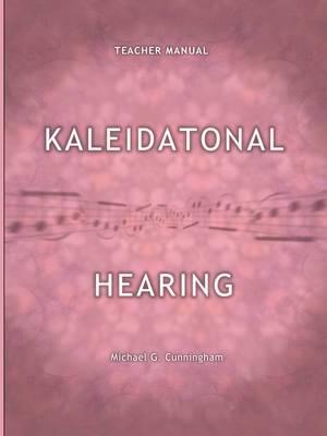 Kaleidatonal Hearing (Teachers Manual): Melodic and Harmonic Dictation in Tonal Music