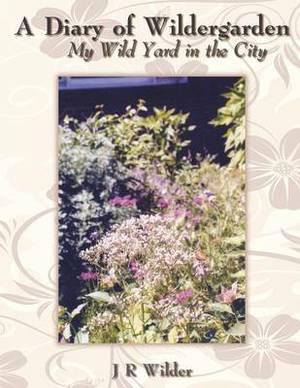 A Diary of Wildergarden: My Wild Yard in the City
