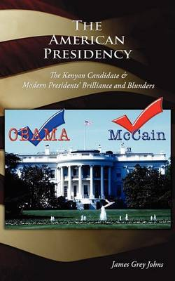 The American Presidency: The Kenyan Candidate & Modern Presidents' Brilliance and Blunders