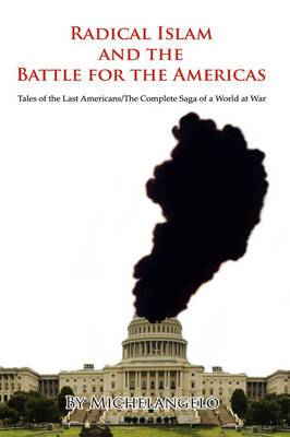 Radical Islam and the Battle for the Americas: Tales of the Last Americans/The Complete Saga of a World at War