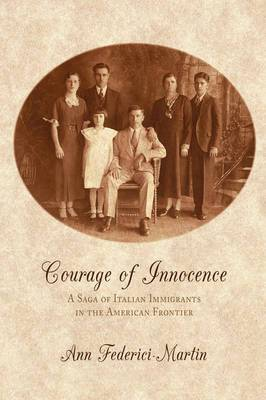 Courage of Innocence: A Saga of Italian Immigrants in the American Frontier