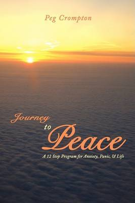 Journey to Peace: A 12 Step Program for Anxiety, Panic, & Life