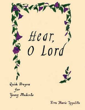 Hear, O Lord: Quick Prayers for Young Students
