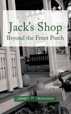 Jack's Shop: Beyond the Front Porch