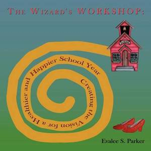 The Wizard's Workshop: Creating the Vision for a Healthier and Happier School Year