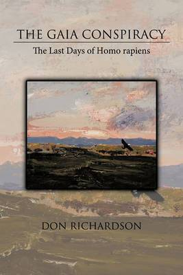 The Gaia Conspiracy: The Last Days of Homo Rapiens