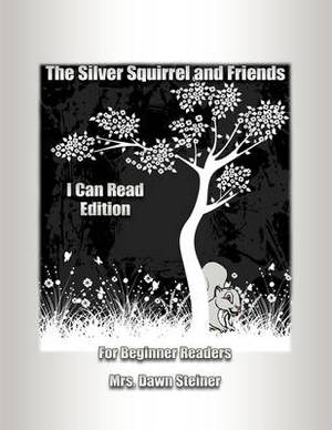 Silver Squirrel and Friends I Can Read Edition: For Beginner Readers