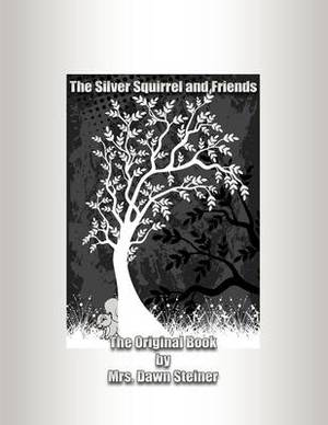 The Silver Squirrel and Friends: The Original Book