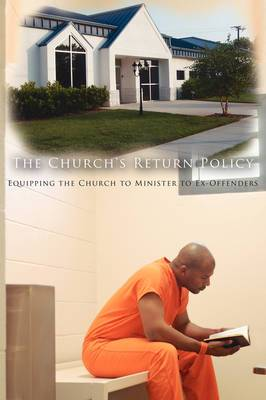 The Church's Return Policy: Equipping the Church to Minister to Ex-Offenders