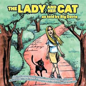 The Lady and Her Cat as Told by Bigdavie: A Simple Easy Reading Bedtime Story That Will Leave Children with Delightful Images While Drifting Off to Sleep.