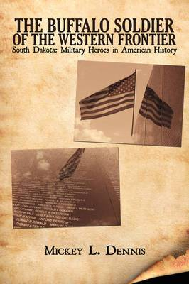 The Buffalo Soldier of the Western Frontier: South Dakota: Military Heroes in American History