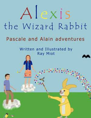 Alexis the Wizard Rabbit: Pascale and Alain Adventures