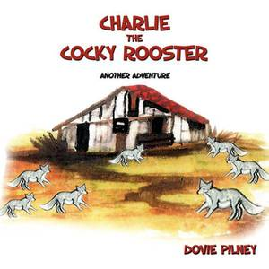 Charlie The Cocky Rooster: Another Adventure