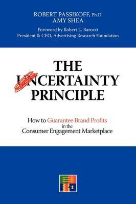 The Certainty Principle: How to Guarantee Brand Profits in the Consumer Engagement Marketplace