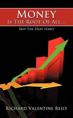 Money Is The Root Of All...: Skip The Debt Habit