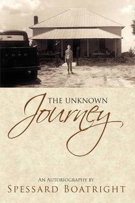 The Unknown Journey: An Autobiography of Spessard Boatright