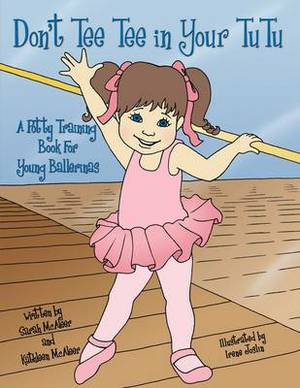 Don't Tee Tee in Your TuTu: A Potty Training Book For Young Ballerinas