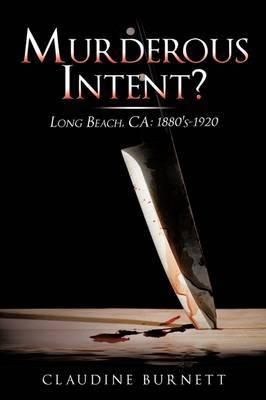 Murderous Intent?: Long Beach, CA: 1880's-1920