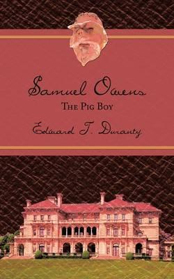 Samuel Owens: The Pig Boy