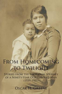 From Homecoming to Twilight: Stories from the Emotional Journey of a Ninety-Year Old Colored Man (1939-1981)