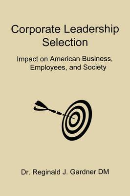 Corporate Leadership Selection: Impact on American Business, Employees, and Society