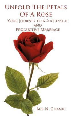 Unfold The Petals Of A Rose: Your Journey to a Successful and Productive Marriage