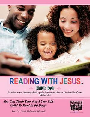 READING WITH JESUS (Child's Book): You Can Teach Your 4 or 5 Year Old Child To Read In 90 DaysA(c)