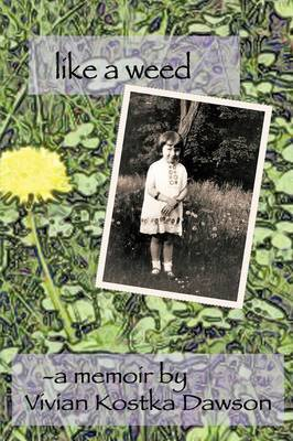 Like a Weed: A Coming of Age Story of a Hungarian Girl Through WWII and the Post War Years as a Displaced Person