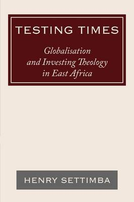 Testing Times: Globalisation and Investing Theology in East Africa