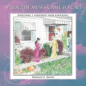 When the Muses Came to Call: Sometimes, I Answered Their Knocking.